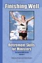Finishing Well: Retirement Skills for Ministers: Volume 1