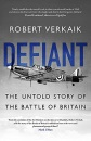 Defiant: The Untold Story of the Battle of Britain