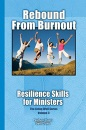 Rebound From Burnout: Resilience Skills for Ministers: Volume 3