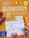 Mathematize It! [Grades 3-5]: Going Beyond Key Words to Make Sense of Word Problems, Grades 3-5 (Corwin Mathematics Series)