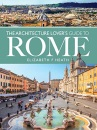The Architecture Lover's Guide to Rome: (City Guides)