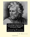 The teaching of Epictetus: being the Encheiridion of Epictetus; with selections from the 'Dissertations' and 'Fragments.' (1888). By: T. W. ... Thomas William Hazen Rolleston (1857–1920).