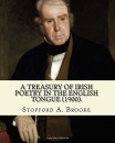 A treasury of Irish poetry in the English tongue (1900). Edited By: Stopford A. Brooke, and By: T. W. Rolleston: Stopford Augustus Brooke (14 November ... Irish churchman, royal chaplain and writer.