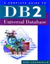 A Complete Guide to DB2 Universal Database (The Morgan Kaufmann Series in Data Management Systems) - Don Chamberlin