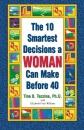 The 10 Smartest Decisions a Woman Can Make before 40 - Tina B. Tessina, Elizabeth Friar Williams