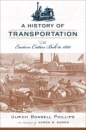 A History of Transportation in the Eastern Cotton Belt to 1860 (Southern Classics (Univ of South Carolina)) - Ulrich Bonnell Phillips
