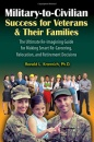 Military-To-Civilian Success for Veterans and Their Families: The Ultimate Re-Imagining Guide for Making Smart Re-Careering, Relocation, and Retiremen