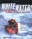 White Water!: The Thrill and Skill of Running the World's Great Rivers