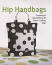 Hip Handbags: Creating and Embellishing 40 Great-looking Bags