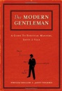 The Modern Gentleman: A Guide to Essential Etiquette, Savvy and Vice