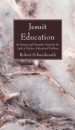 Jesuit Education: Its History and Principles Viewed in the Light of Modern Educational Problems - Robert Schwickerath
