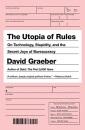 Utopia of Rules, The: On Technology, Stupidity, and the Secret Joys of Bureaucracy