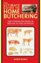 The Ultimate Book of Home Butchering: How to Prepare Any Animal or Bird for the Table or Freezer
