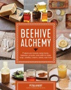 Beehive Alchemy: Projects and recipes using honey, beeswax, propolis, and pollen to make your own soap, candles, creams, salves, and more: Projects ... make soap, candles, creams, salves, and more