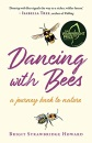 Dancing with Bees: A Journey Back to Nature THE SUNDAY TIMES BEST NATURE WRITING BOOKS 2020