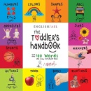 The Toddler's Handbook: (English / American Sign Language - ASL) Numbers, Colors, Shapes, Sizes, Abc's, Manners, and Opposites, with over 100 Words that Every Kid Should Know