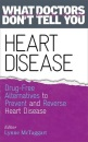 Heart Disease: Drug-Free Alternatives to Prevent and Reverse Heart Disease: Drug-Free Alternatives to Prevent and Reverse Heart Disease (What Doctors Don't tell You)