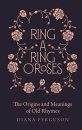 Ring-a-Ring o'Roses: The Origins and Meanings of Old Rhymes: Old Rhymes and Their True Meanings
