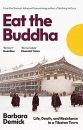 Eat the Buddha: Life, Death and Conflict in a Tibetan Town: Life, Death, and Resistance in a Tibetan Town