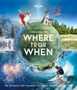 Lonely Planet's Where To Go When: the ultimate trip planner for every month of the year