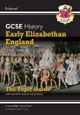 Grade 9-1 GCSE History Edexcel Topic Guide - Early Elizabethan England, 1558-88: ideal for catch-up and the 2022 and 2023 exams (CGP GCSE History 9-1 Revision)