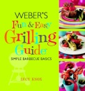 Weber's Fun and Easy Grilling Guide: Simple Barbecue Basics
