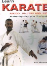 Learn Karate, Aikido, Ju-Jitsu and Judo: A Step-by-Step Practical Guide