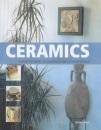 Ceramics: The Practical Guide to Mastering Ceramic Techniques