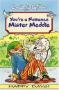 Your'e a Nuisance Mister Meddle