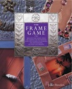 The Frame Game: Brilliant Ideas for Making and Decorating Your Own Frames and Borders for Photographs, Pictures and Mirrors
