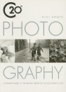 20th Century Photography: A Complete Guide to the Greatest Artists of the Photographic Age: A Complete Guide to the Greatest Artist of the Photographic Age