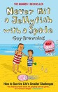 Never Hit a Jellyfish with a Spade: How to Survive Life's Smaller Challenges