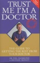Trust Me I'm a Doctor: The Guide to Getting the Best from Your Doctor