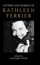 Letters and Diaries of Kathleen Ferrier: Revised and Enlarged Edition - Christopher Fifield