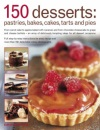 150 Dessert Cakes, Pies, Tarts and Bakes: From Carrot Cake to Apples Baked with Caramel, and from Chocolate Cheesecakes to Grape and Cheese Tartlets - ... Tempting Ideas for All Dessert Occasions