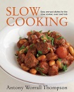 Antony's Slow Cooking: 100 Easy Recipes for the Slow Cooker, the Oven and the Hob