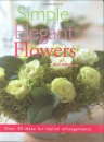 Simple Elegant Flowers: Over 30 Ideas for Stylish Arrangements