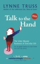 Talk to the Hand: The Utter Bloody Rudeness of Everyday Life