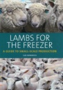 Lambs for the Freezer: A Guide to Small-Scale Production