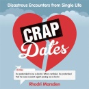 Crap Dates: Disastrous Encounters From Single Life