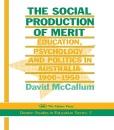 The Social Production of Merit (Deakin studies in education series) - David McCallum Footscray Institute of Technology  Melbourne  Australia.