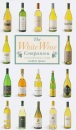 The White Wine Companion: A Connoisseur's Guide (Companions)