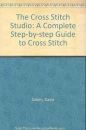 The Cross Stitch Studio: A Complete Step-by-step Guide to Cross Stitch