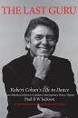 The Last Guru: Robert Cohan's Life in Dance, from Martha Graham to London Contemporary Dance Company: The Authorised Biography of Robert Cohan