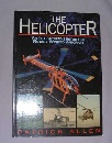 The Helicopter: An Illustrated History of Rotary-Winged Aircraft