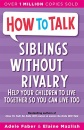 Siblings Without Rivalry: How to Help Your Children Live Together So You Can Live Too (How to Help Your Child): How to Help Your Children Live Together So You Can Live Too (How to Help Your Child)