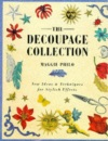 The Decoupage Collection: New Ideas and Techniques for Stylish Effects