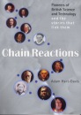 Chain Reactions: Pioneers of British Science and Technology