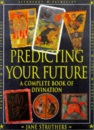 The Book of Destinies: Practical Guide to the Predictive Arts