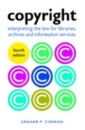 Copyright: Interpreting the Law for Libraries Archives and Information Services